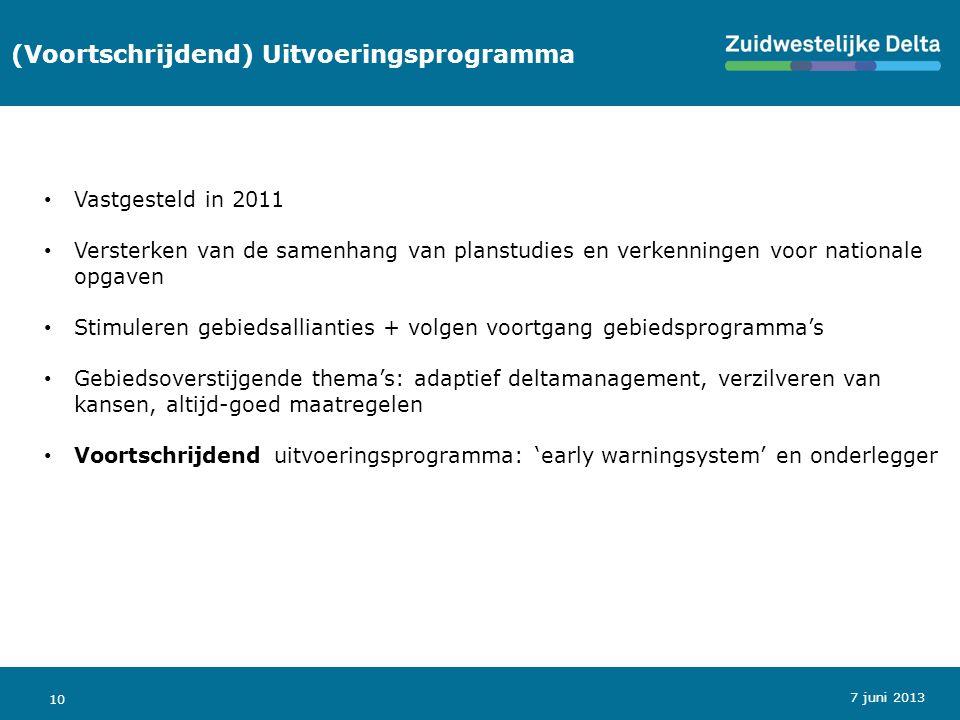 10 (Voortschrijdend) Uitvoeringsprogramma Vastgesteld in 2011 Versterken van de samenhang van planstudies en verkenningen voor nationale opgaven Stimuleren gebiedsallianties + volgen voortgang gebiedsprogramma's Gebiedsoverstijgende thema's: adaptief deltamanagement, verzilveren van kansen, altijd-goed maatregelen Voortschrijdend uitvoeringsprogramma: 'early warningsystem' en onderlegger 7 juni 2013