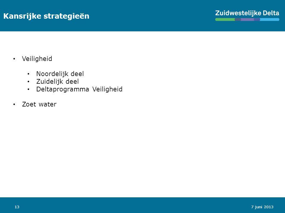 13 Kansrijke strategieën Veiligheid Noordelijk deel Zuidelijk deel Deltaprogramma Veiligheid Zoet water 7 juni 2013
