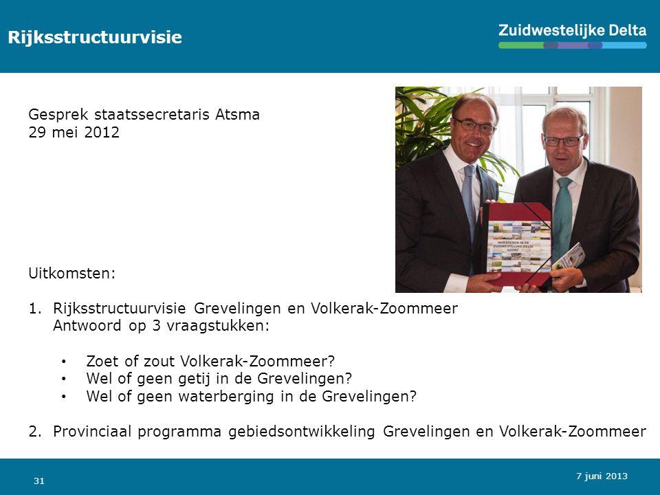 31 Rijksstructuurvisie Gesprek staatssecretaris Atsma 29 mei 2012 Uitkomsten: 1.Rijksstructuurvisie Grevelingen en Volkerak-Zoommeer Antwoord op 3 vraagstukken: Zoet of zout Volkerak-Zoommeer.
