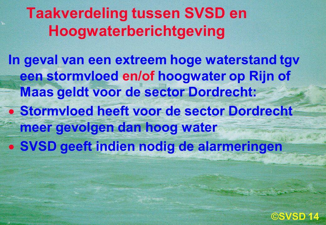 14 Taakverdeling tussen SVSD en Hoogwaterberichtgeving In geval van een extreem hoge waterstand tgv een stormvloed en/of hoogwater op Rijn of Maas geldt voor de sector Dordrecht:  Stormvloed heeft voor de sector Dordrecht meer gevolgen dan hoog water  SVSD geeft indien nodig de alarmeringen