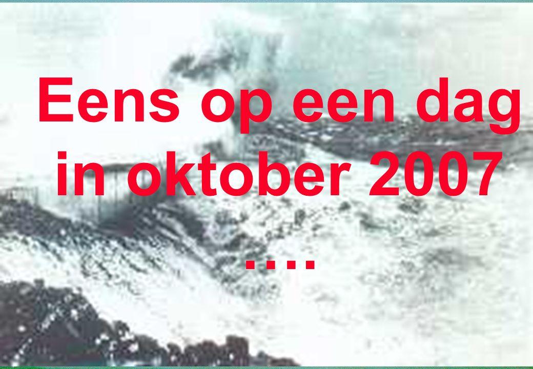 23 Eens op een dag in oktober 2007 ….