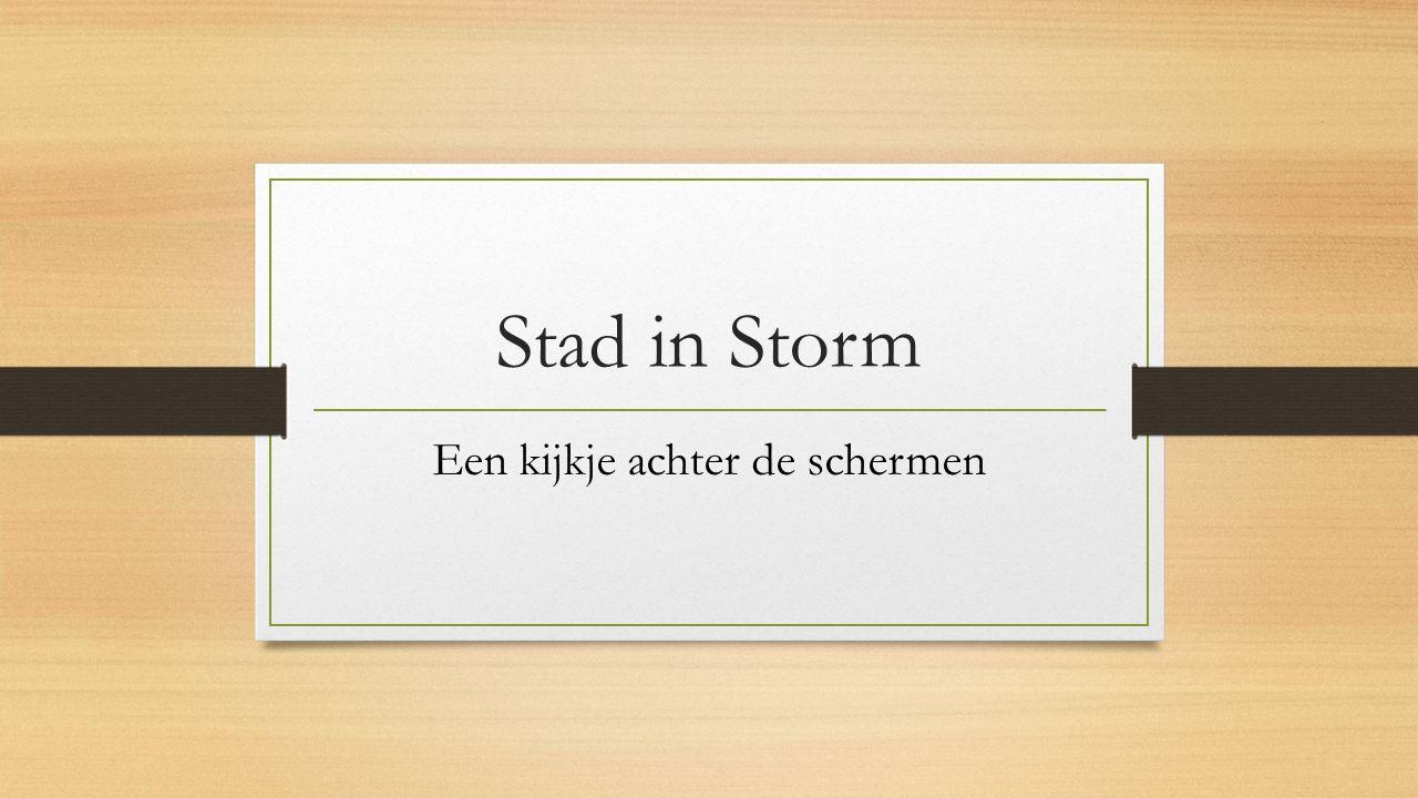 Stad in Storm Een kijkje achter de schermen