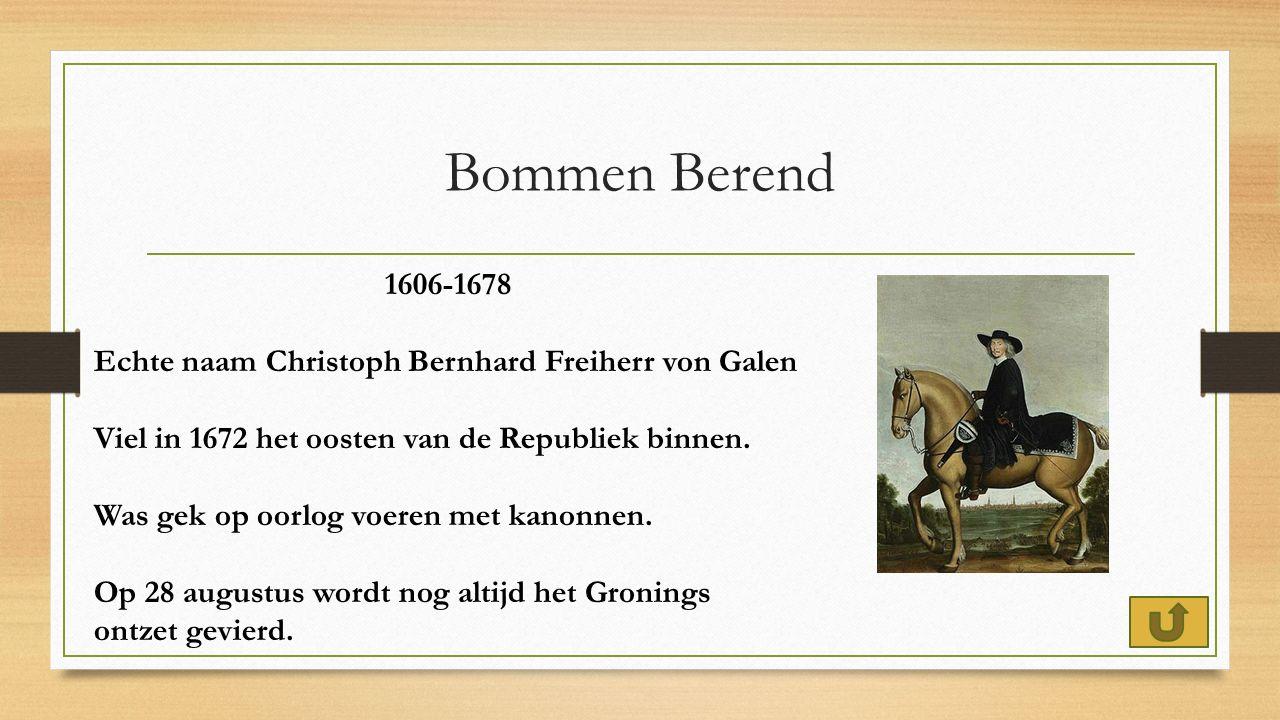 Bommen Berend 1606-1678 Echte naam Christoph Bernhard Freiherr von Galen Viel in 1672 het oosten van de Republiek binnen.