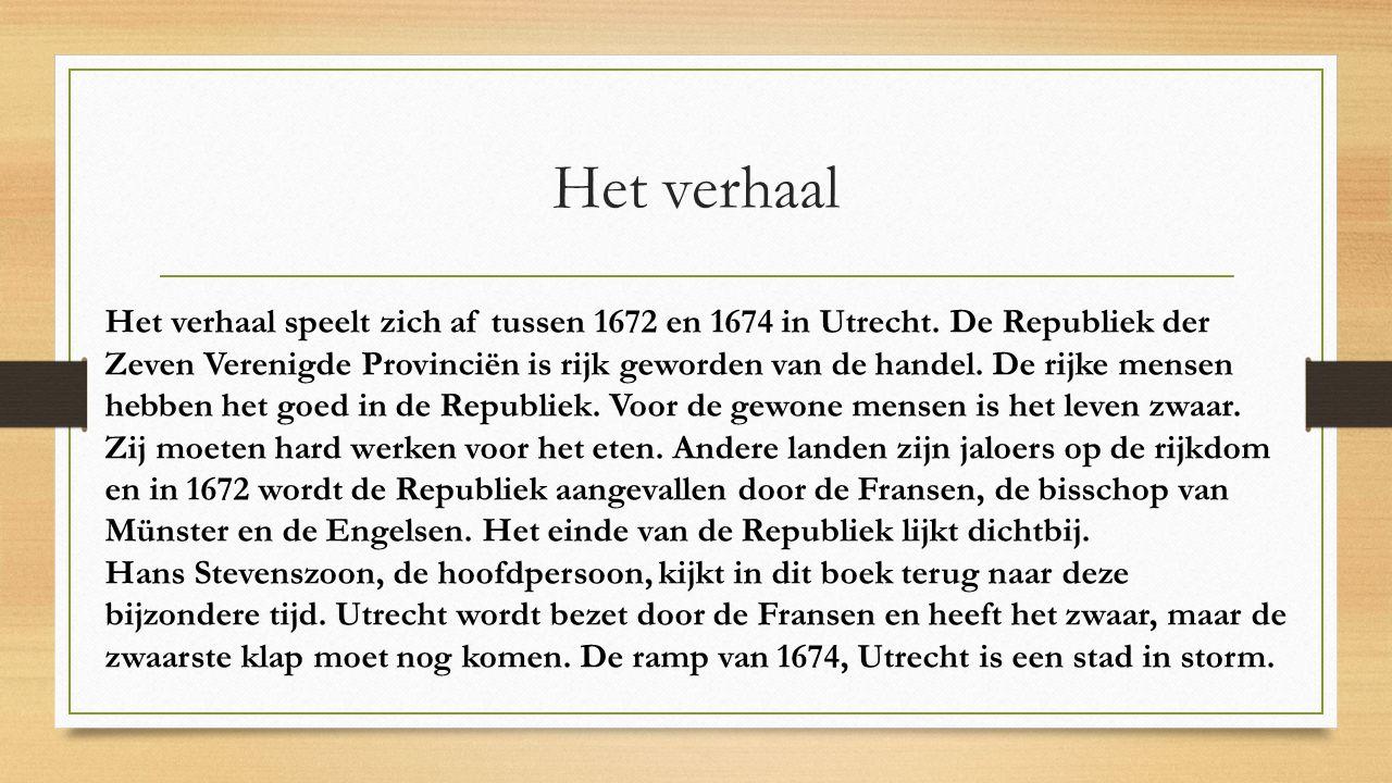 Het verhaal Het verhaal speelt zich af tussen 1672 en 1674 in Utrecht.