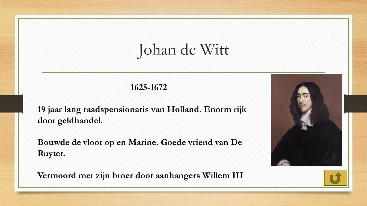 Johan de Witt 1625-1672 19 jaar lang raadspensionaris van Holland.