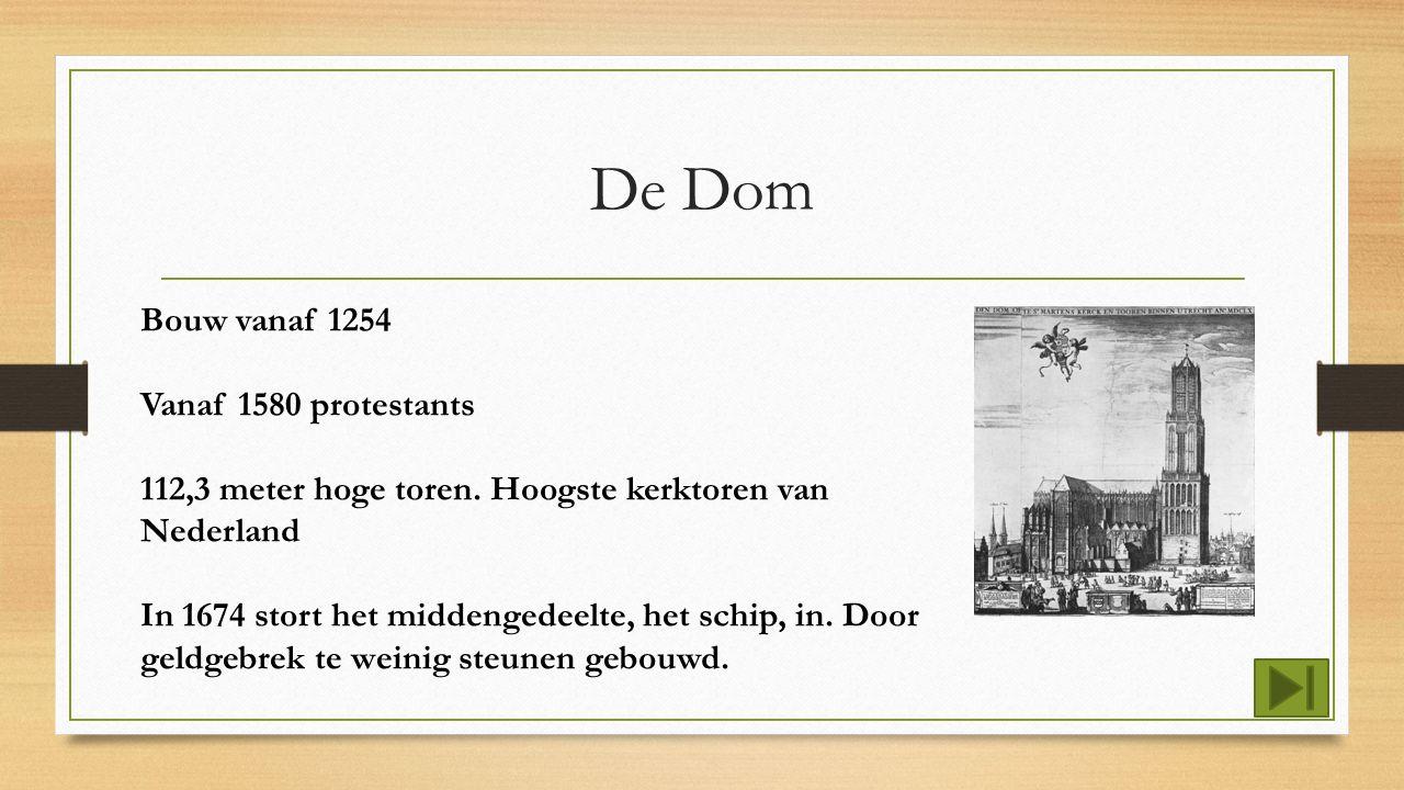 De Dom Bouw vanaf 1254 Vanaf 1580 protestants 112,3 meter hoge toren.