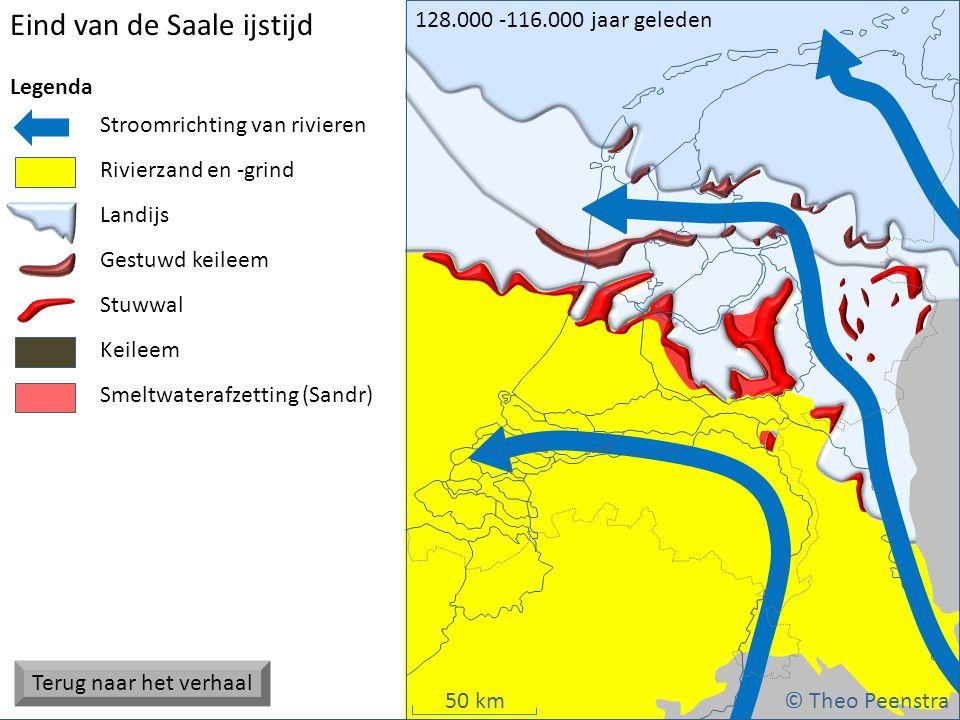 50 km Eind van de Saale ijstijd © Theo Peenstra 128.000 -116.000 jaar geleden Stroomrichting van rivieren Keileem Landijs Rivierzand en -grind Stuwwal