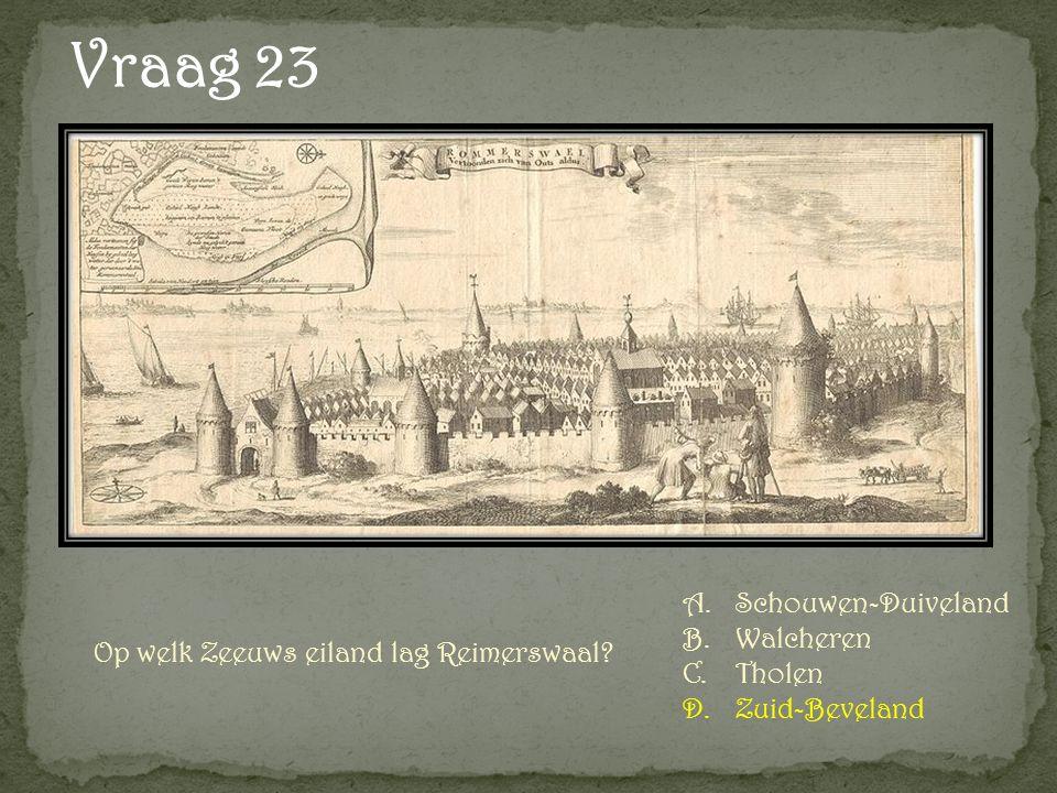 Vraag 23 Op welk Zeeuws eiland lag Reimerswaal? A.Schouwen-Duiveland B.Walcheren C.Tholen D.Zuid-Beveland