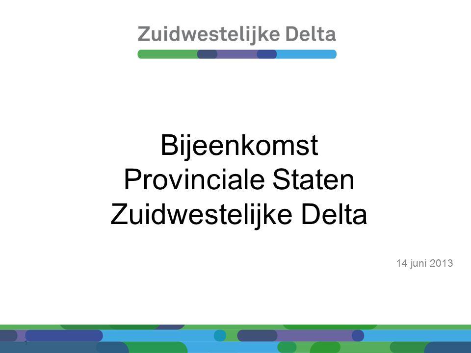 1 Bijeenkomst Provinciale Staten Zuidwestelijke Delta 14 juni 2013