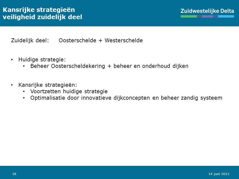 1814 juni 2013 Kansrijke strategieën veiligheid zuidelijk deel Zuidelijk deel:Oosterschelde + Westerschelde Huidige strategie: Beheer Oosterscheldeker