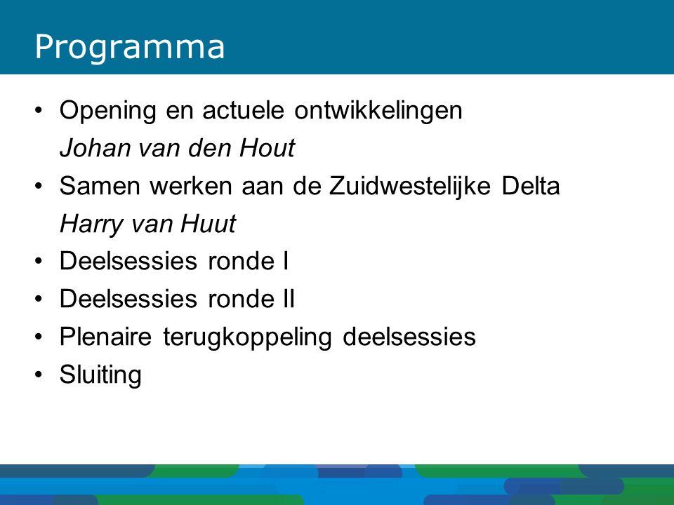 Programma Opening en actuele ontwikkelingen Johan van den Hout Samen werken aan de Zuidwestelijke Delta Harry van Huut Deelsessies ronde I Deelsessies