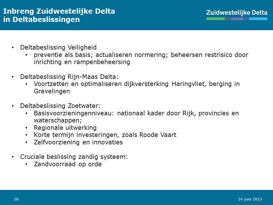 28 Inbreng Zuidwestelijke Delta in Deltabeslissingen 14 juni 2013 Deltabeslissing Veiligheid preventie als basis; actualiseren normering; beheersen re