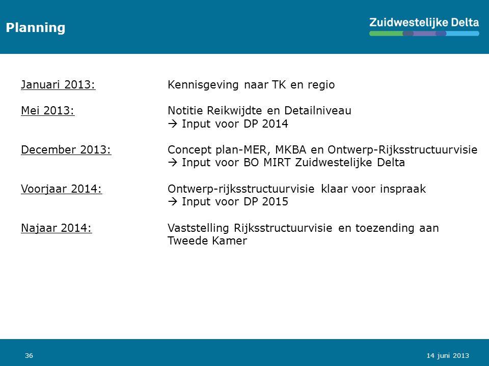 36 Planning Januari 2013:Kennisgeving naar TK en regio Mei 2013:Notitie Reikwijdte en Detailniveau  Input voor DP 2014 December 2013:Concept plan-MER