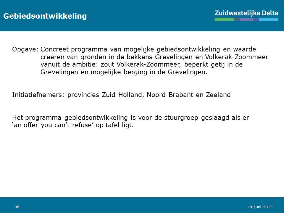 38 Gebiedsontwikkeling 14 juni 2013 Opgave:Concreet programma van mogelijke gebiedsontwikkeling en waarde creëren van gronden in de bekkens Grevelinge