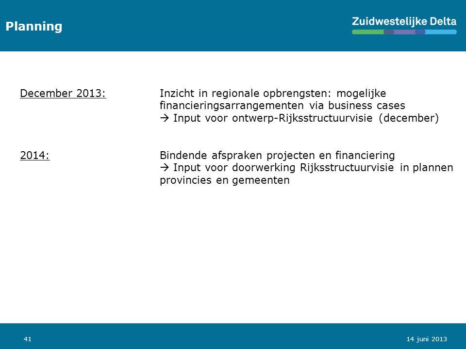 41 Planning 14 juni 2013 December 2013:Inzicht in regionale opbrengsten: mogelijke financieringsarrangementen via business cases  Input voor ontwerp-