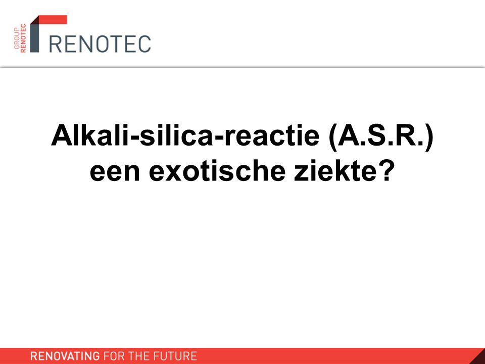 Alkali-silica-reactie (A.S.R.) een exotische ziekte?