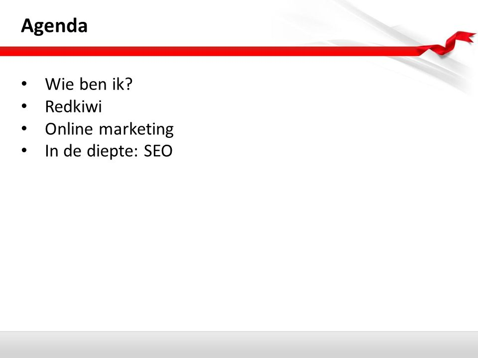 Agenda Wie ben ik? Redkiwi Online marketing In de diepte: SEO