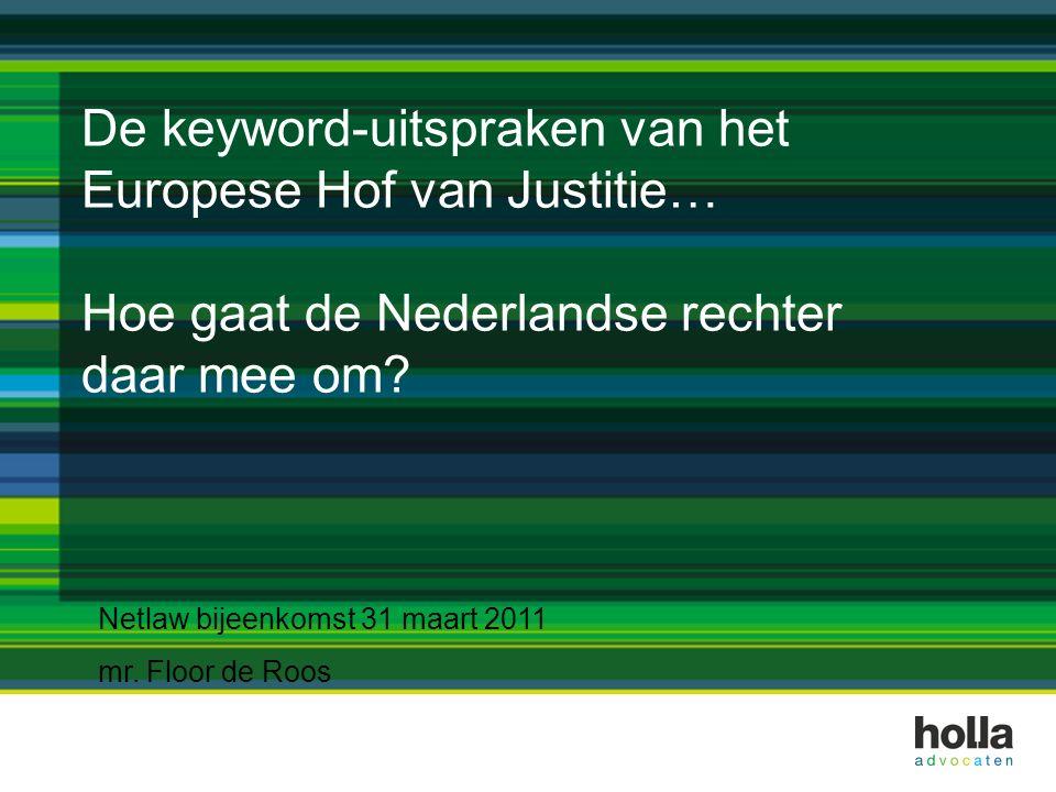 De keyword-uitspraken van het Europese Hof van Justitie… Hoe gaat de Nederlandse rechter daar mee om? Netlaw bijeenkomst 31 maart 2011 mr. Floor de Ro