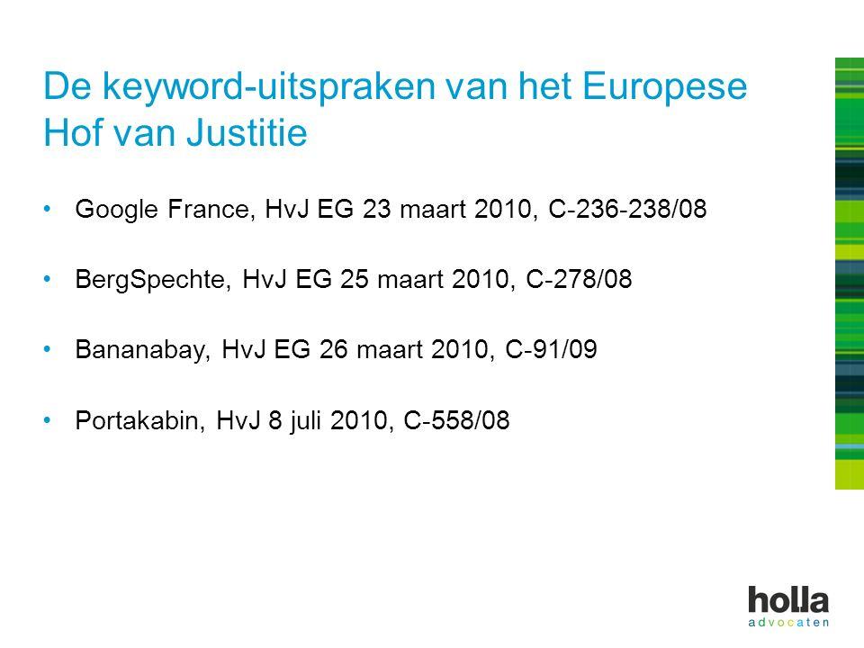 De keyword-uitspraken van het Europese Hof van Justitie Google France, HvJ EG 23 maart 2010, C-236-238/08 BergSpechte, HvJ EG 25 maart 2010, C-278/08 Bananabay, HvJ EG 26 maart 2010, C-91/09 Portakabin, HvJ 8 juli 2010, C-558/08