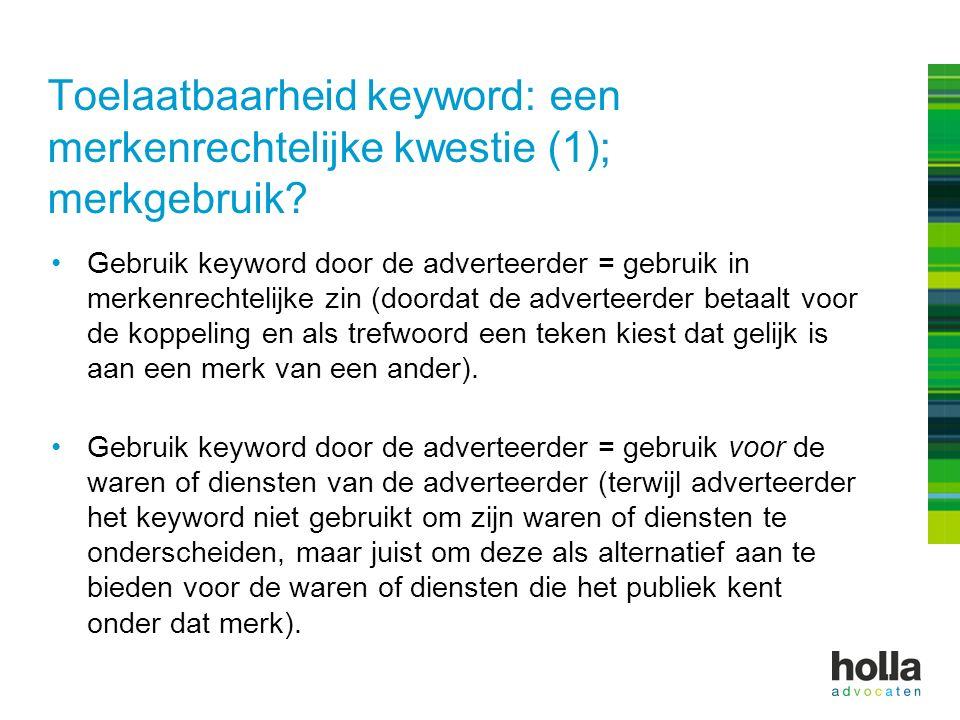 Toelaatbaarheid keyword: een merkenrechtelijke kwestie (2); inbreuk sub a Keyword-gebruik  meestal identiek teken voor dezelfde waren/diensten.