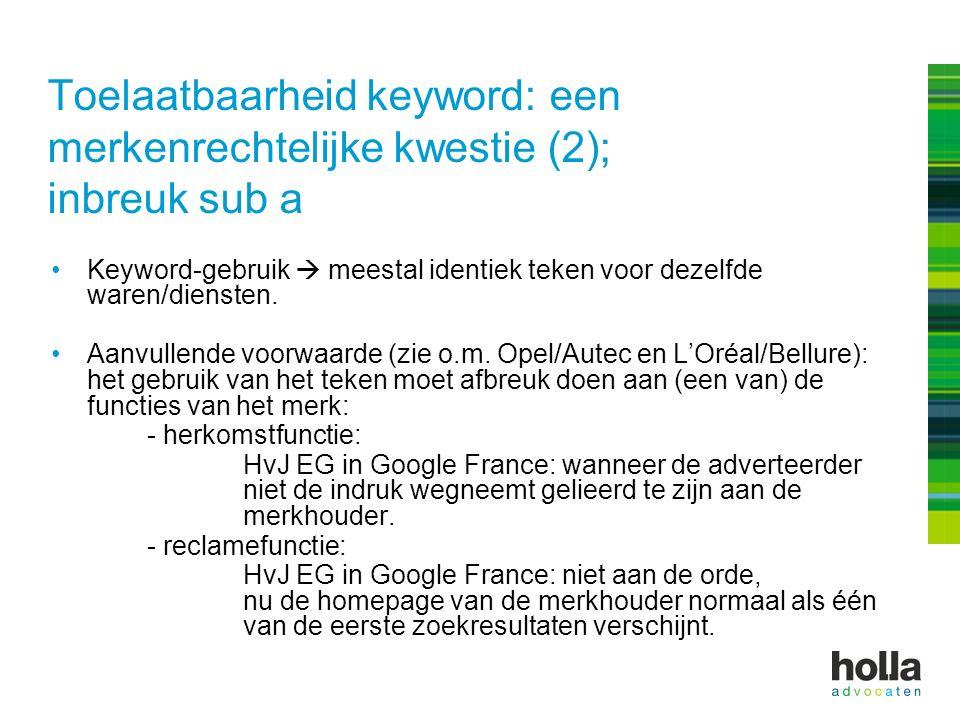 Toelaatbaarheid keyword: een merkenrechtelijke kwestie (2); inbreuk sub a Keyword-gebruik  meestal identiek teken voor dezelfde waren/diensten. Aanvu