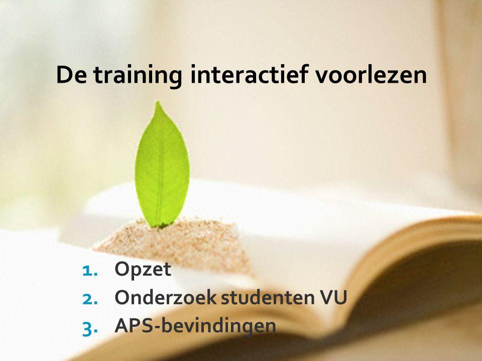 De training interactief voorlezen 1.Opzet 2.Onderzoek studenten VU 3.APS-bevindingen
