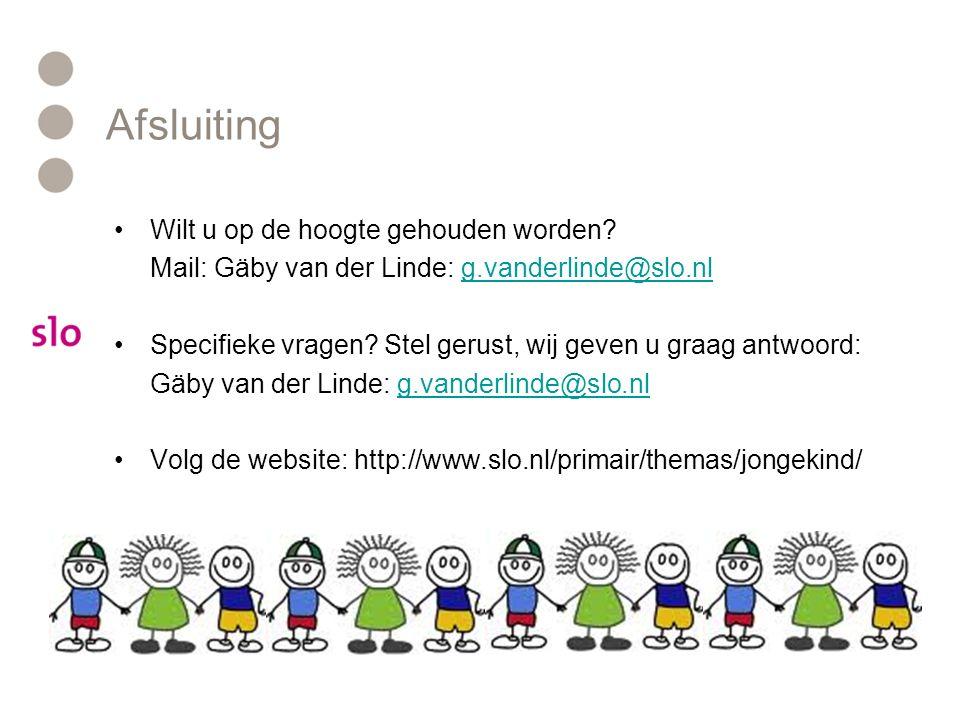 Afsluiting Wilt u op de hoogte gehouden worden? Mail: Gäby van der Linde: g.vanderlinde@slo.nlg.vanderlinde@slo.nl Specifieke vragen? Stel gerust, wij
