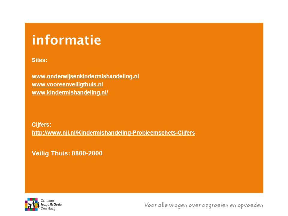 informatie Sites: www.onderwijsenkindermishandeling.nl www.vooreenveiligthuis.nl www.kindermishandeling.nl/ Cijfers: http://www.nji.nl/Kindermishandeling-Probleemschets-Cijfers Veilig Thuis: 0800-2000