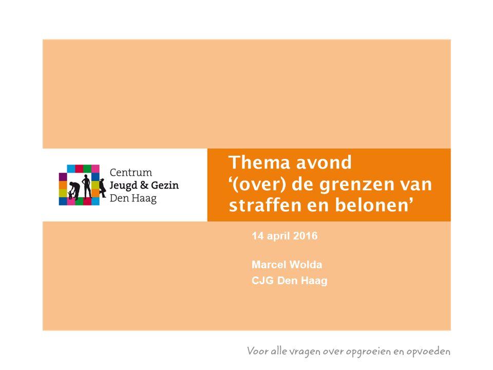 Thema avond '(over) de grenzen van straffen en belonen' 14 april 2016 Marcel Wolda CJG Den Haag