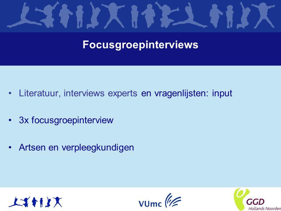 Focusgroepinterviews Literatuur, interviews experts en vragenlijsten: input 3x focusgroepinterview Artsen en verpleegkundigen