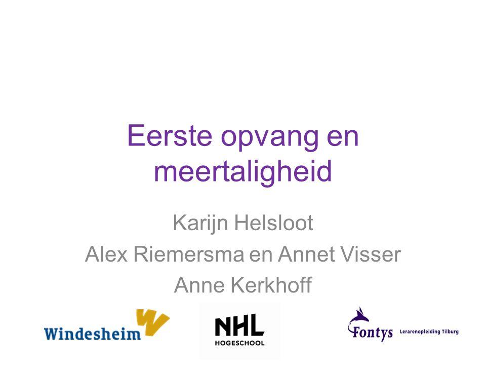 Eerste opvang en meertaligheid Karijn Helsloot Alex Riemersma en Annet Visser Anne Kerkhoff