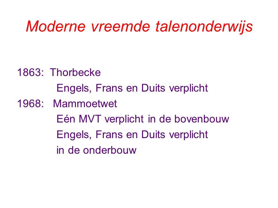 Moderne vreemde talenonderwijs 1863: Thorbecke Engels, Frans en Duits verplicht 1968: Mammoetwet Eén MVT verplicht in de bovenbouw Engels, Frans en Duits verplicht in de onderbouw