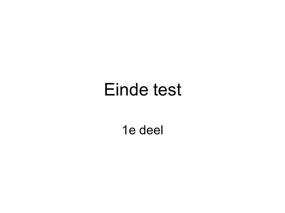 Einde test 1e deel