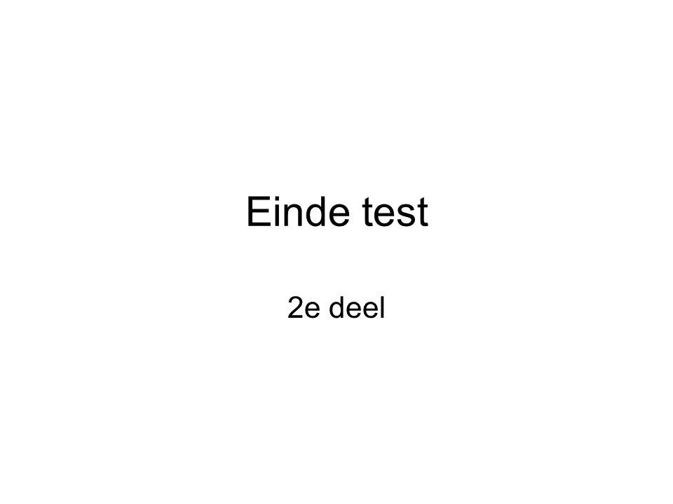 Einde test 2e deel