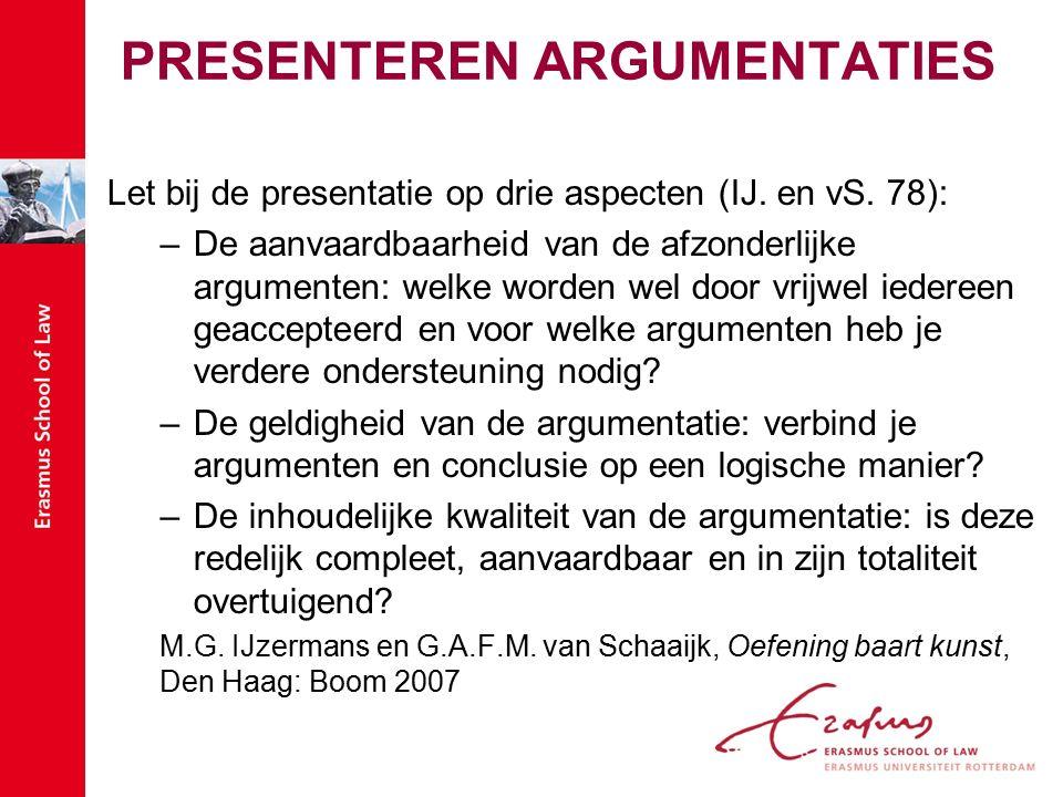 PRESENTEREN ARGUMENTATIES Let bij de presentatie op drie aspecten (IJ.