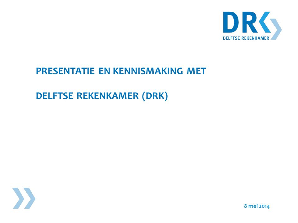 PRESENTATIE EN KENNISMAKING MET DELFTSE REKENKAMER (DRK) 8 mei 2014