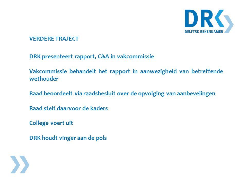 VERDERE TRAJECT DRK presenteert rapport, C&A in vakcommissie Vakcommissie behandelt het rapport in aanwezigheid van betreffende wethouder Raad beoordeelt via raadsbesluit over de opvolging van aanbevelingen Raad stelt daarvoor de kaders College voert uit DRK houdt vinger aan de pols