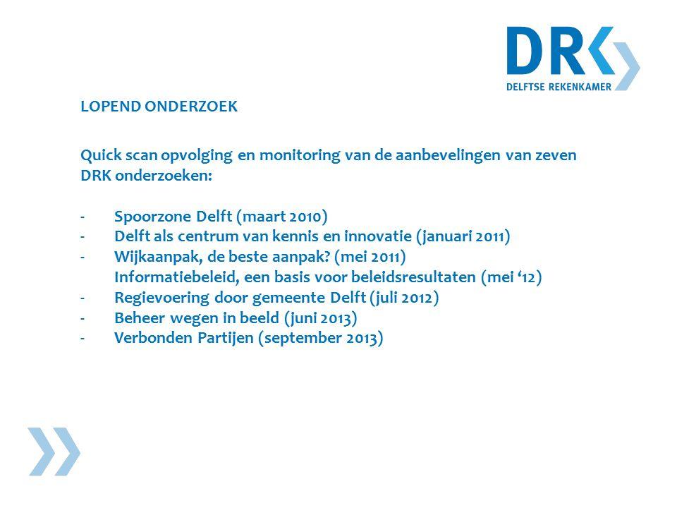 LOPEND ONDERZOEK Quick scan opvolging en monitoring van de aanbevelingen van zeven DRK onderzoeken: -Spoorzone Delft (maart 2010) -Delft als centrum van kennis en innovatie (januari 2011) -Wijkaanpak, de beste aanpak.