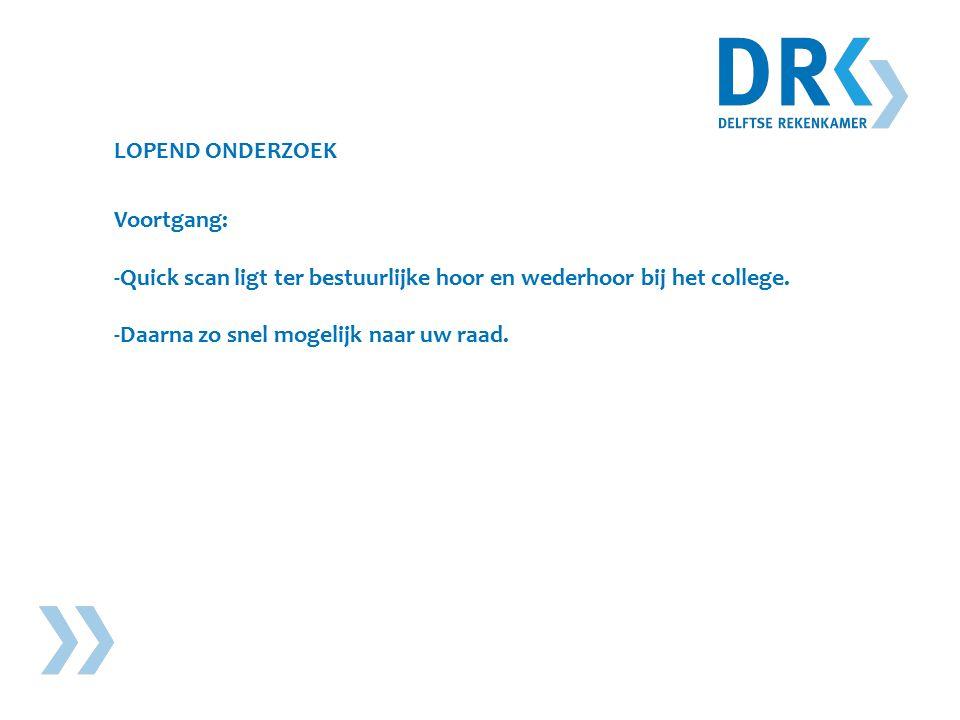 LOPEND ONDERZOEK Voortgang: -Quick scan ligt ter bestuurlijke hoor en wederhoor bij het college.