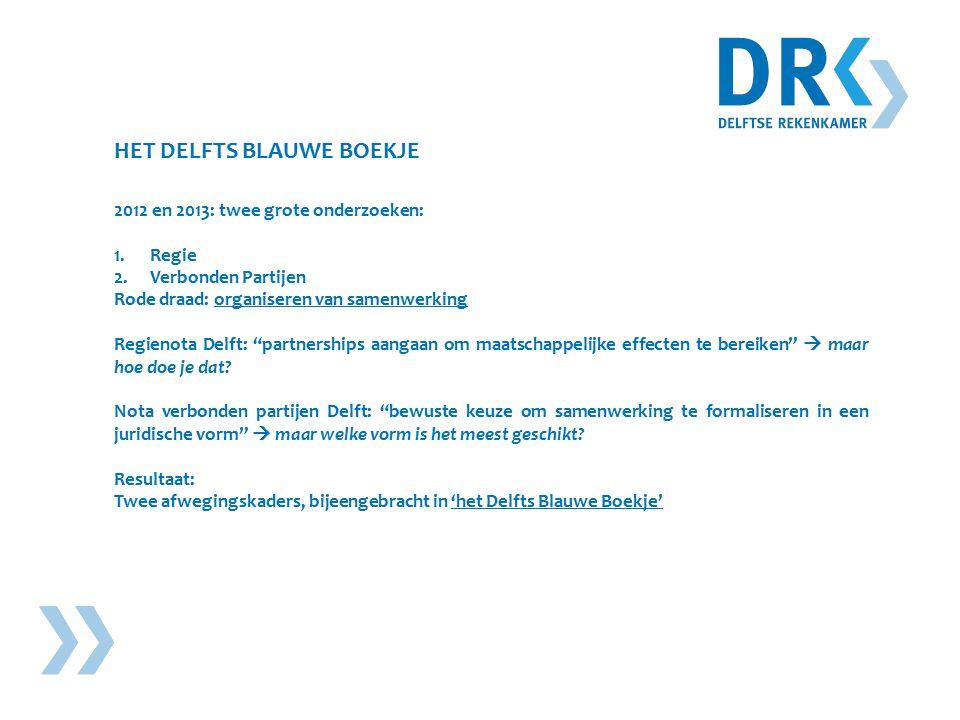 HET DELFTS BLAUWE BOEKJE 2012 en 2013: twee grote onderzoeken: 1.Regie 2.Verbonden Partijen Rode draad: organiseren van samenwerking Regienota Delft: partnerships aangaan om maatschappelijke effecten te bereiken  maar hoe doe je dat.