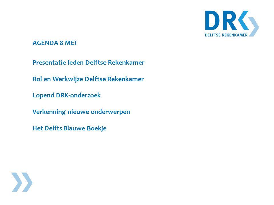 AGENDA 8 MEI Presentatie leden Delftse Rekenkamer Rol en Werkwijze Delftse Rekenkamer Lopend DRK-onderzoek Verkenning nieuwe onderwerpen Het Delfts Blauwe Boekje