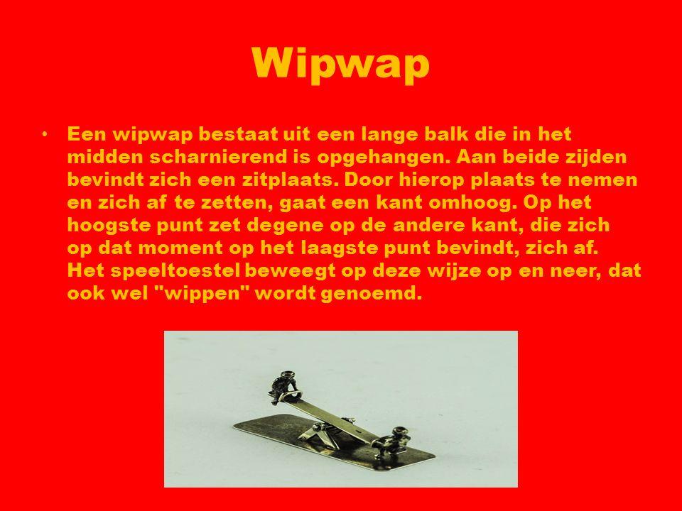 Wipwap Een wipwap bestaat uit een lange balk die in het midden scharnierend is opgehangen. Aan beide zijden bevindt zich een zitplaats. Door hierop pl