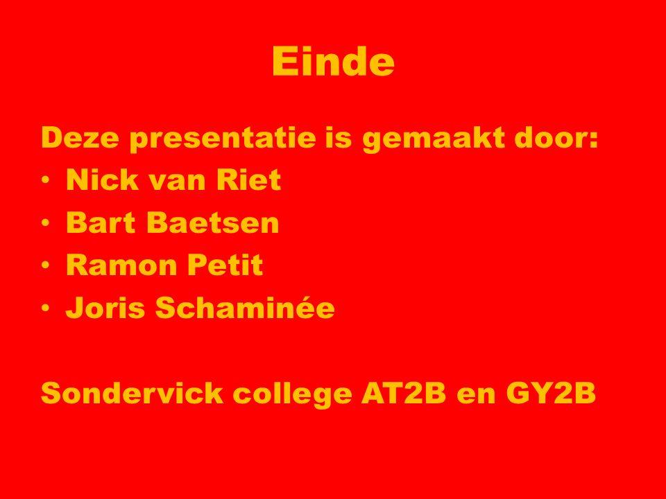 Einde Deze presentatie is gemaakt door: Nick van Riet Bart Baetsen Ramon Petit Joris Schaminée Sondervick college AT2B en GY2B