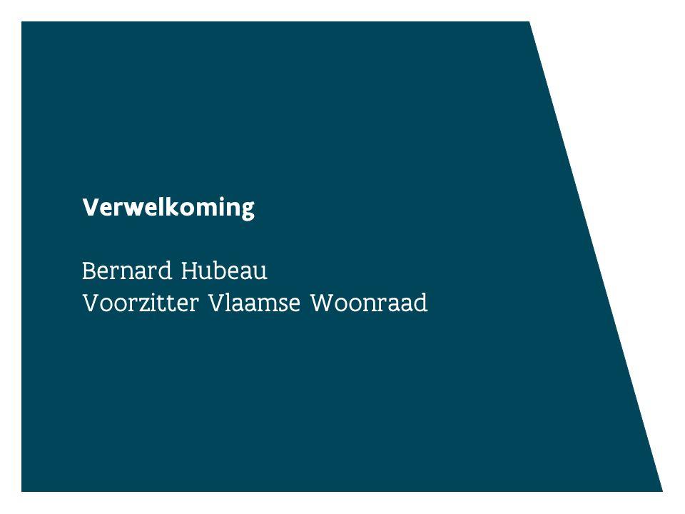 Verwelkoming Bernard Hubeau Voorzitter Vlaamse Woonraad