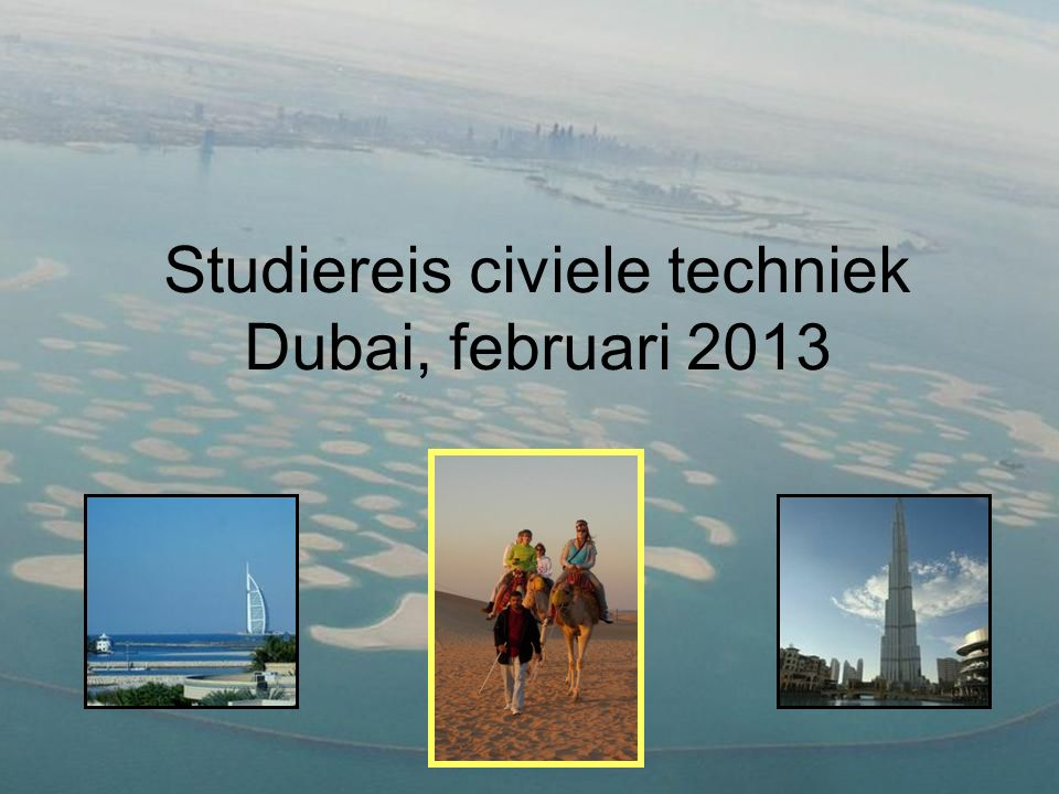 Studiereis civiele techniek Dubai, februari 2013
