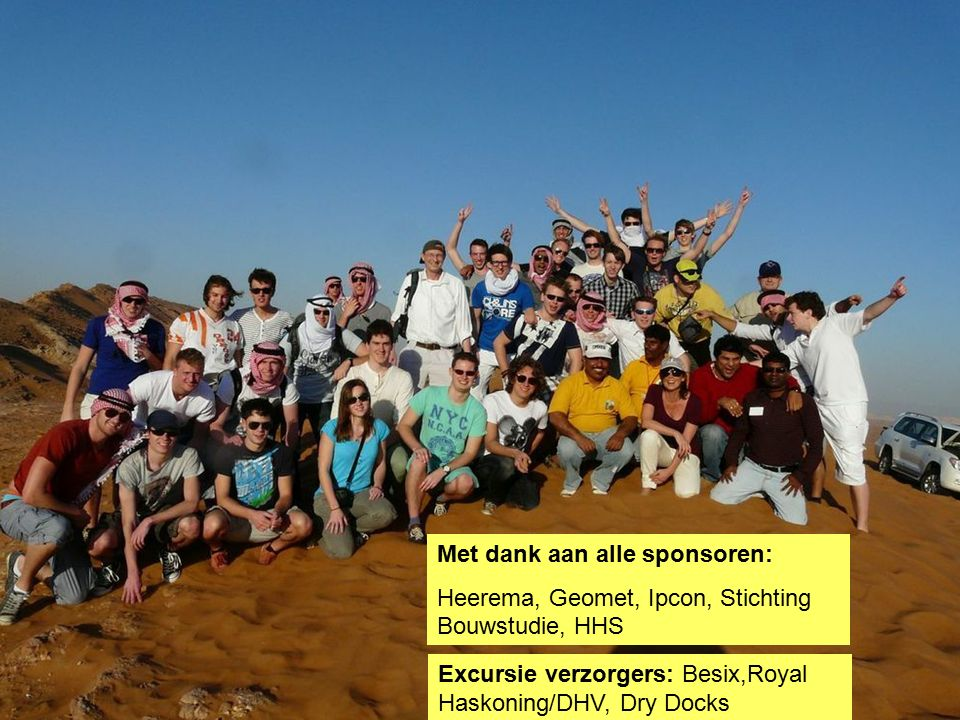 Met dank aan alle sponsoren: Heerema, Geomet, Ipcon, Stichting Bouwstudie, HHS Excursie verzorgers: Besix,Royal Haskoning/DHV, Dry Docks
