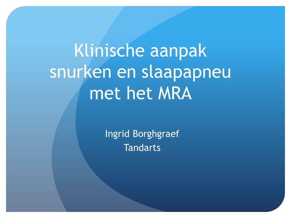 MRA : conclusies Effectieve behandeling van snurken en/of OSAS Succes afhankelijk van goede screening, multi- disciplinair samenwerken Over het algemeen goede tolerantie Weinig ernstige nevenffecten