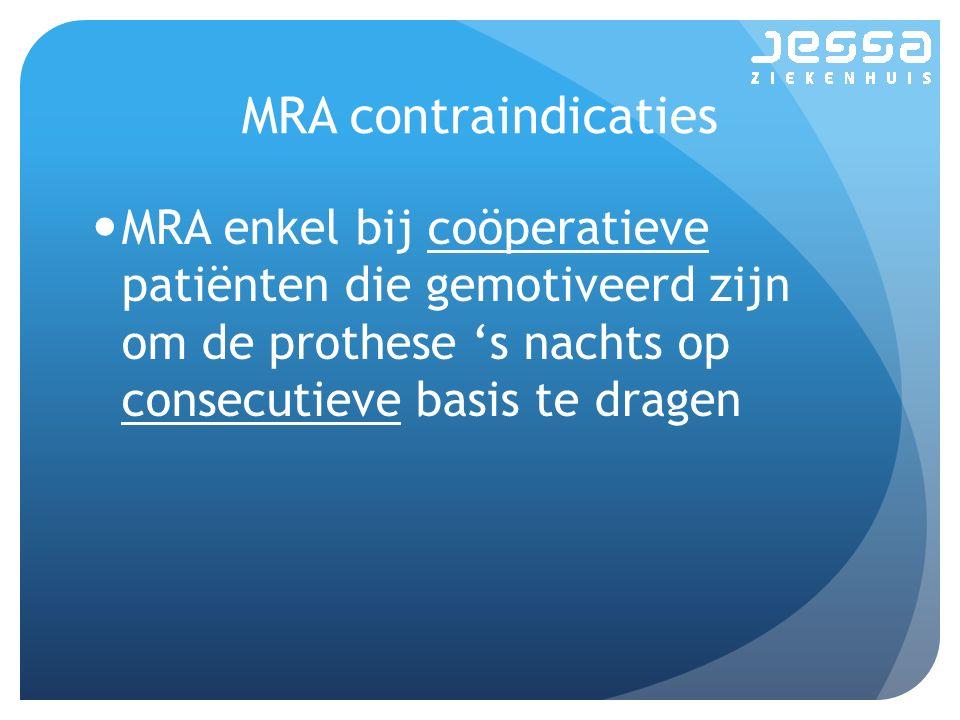 MRA contraindicaties MRA enkel bij coöperatieve patiënten die gemotiveerd zijn om de prothese 's nachts op consecutieve basis te dragen