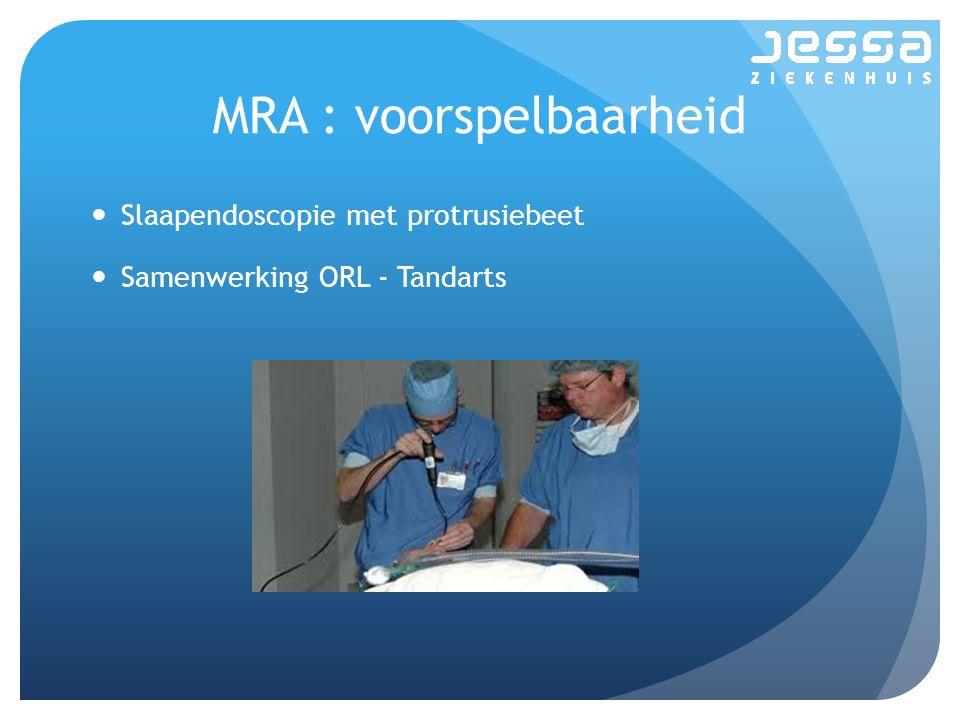 MRA : voorspelbaarheid Slaapendoscopie met protrusiebeet Samenwerking ORL - Tandarts