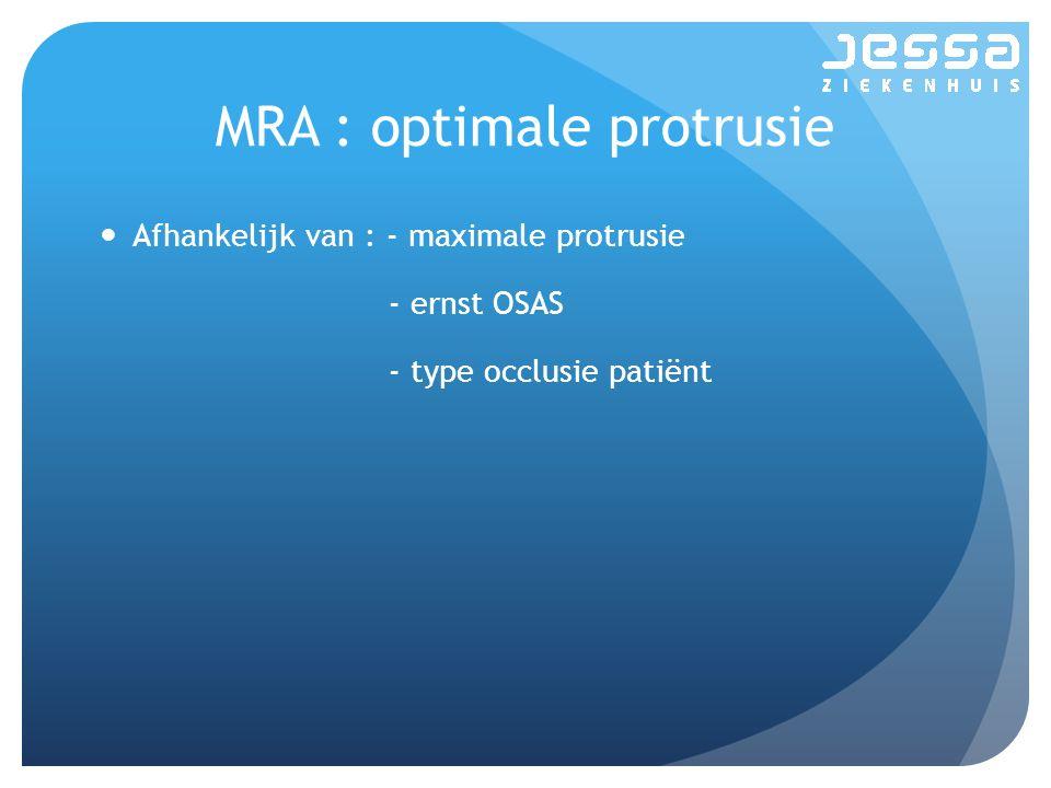 MRA : optimale protrusie Afhankelijk van : - maximale protrusie - ernst OSAS - type occlusie patiënt